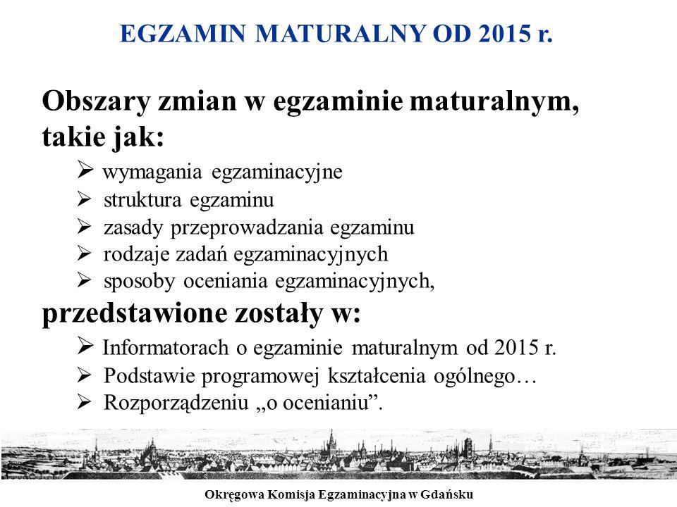 Okręgowa Komisja Egzaminacyjna w Gdańsku EGZAMIN MATURALNY OD 2015 r. Obszary zmian w egzaminie maturalnym, takie jak:  wymagania egzaminacyjne  str