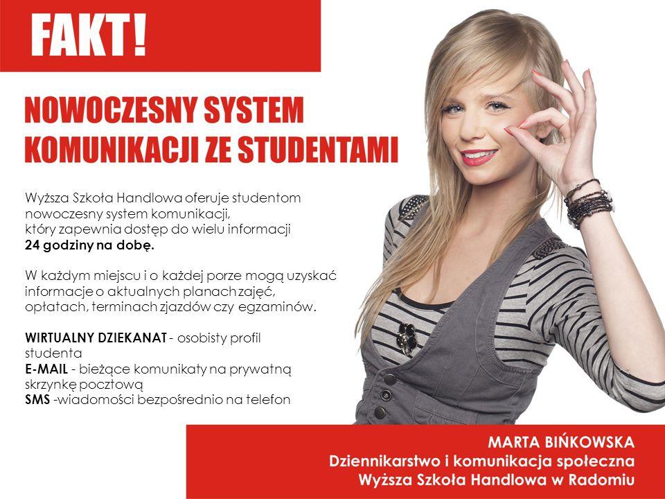 Wyższa Szkoła Handlowa oferuje studentom nowoczesny system komunikacji, który zapewnia dostęp do wielu informacji 24 godziny na dobę.