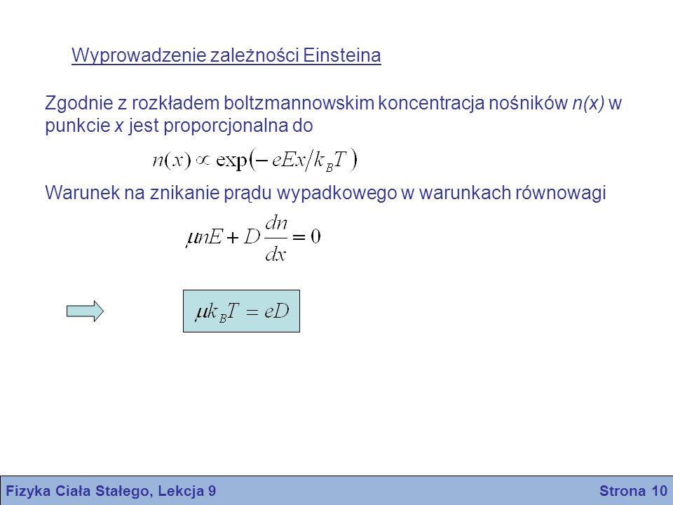 Fizyka Ciała Stałego, Lekcja 9 Strona 10 Wyprowadzenie zależności Einsteina Zgodnie z rozkładem boltzmannowskim koncentracja nośników n(x) w punkcie x jest proporcjonalna do Warunek na znikanie prądu wypadkowego w warunkach równowagi