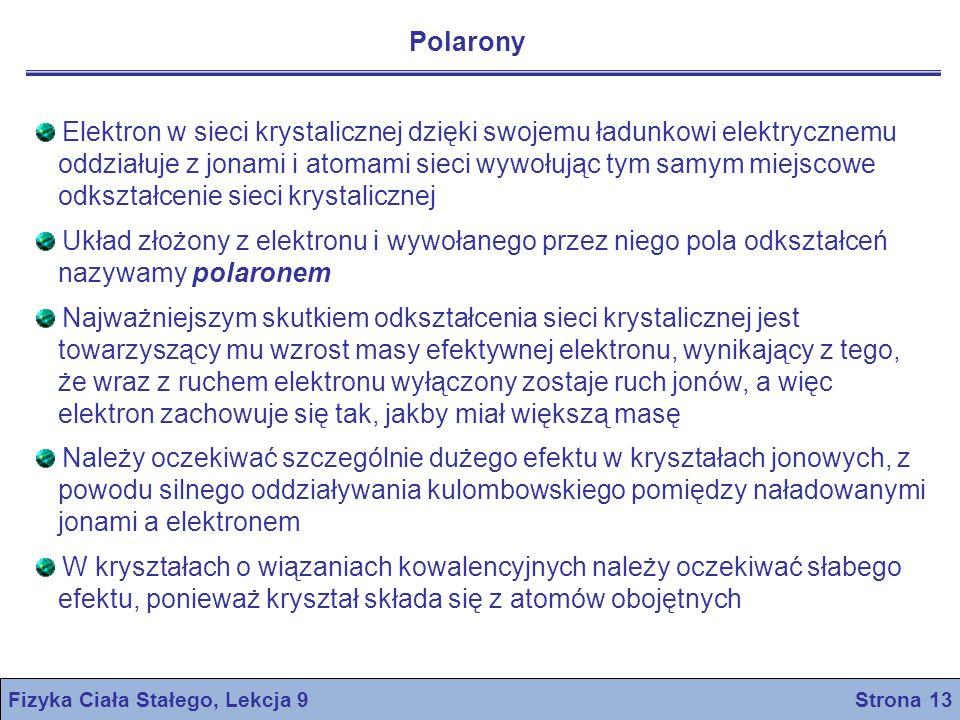 Fizyka Ciała Stałego, Lekcja 9 Strona 13 Polarony Elektron w sieci krystalicznej dzięki swojemu ładunkowi elektrycznemu oddziałuje z jonami i atomami