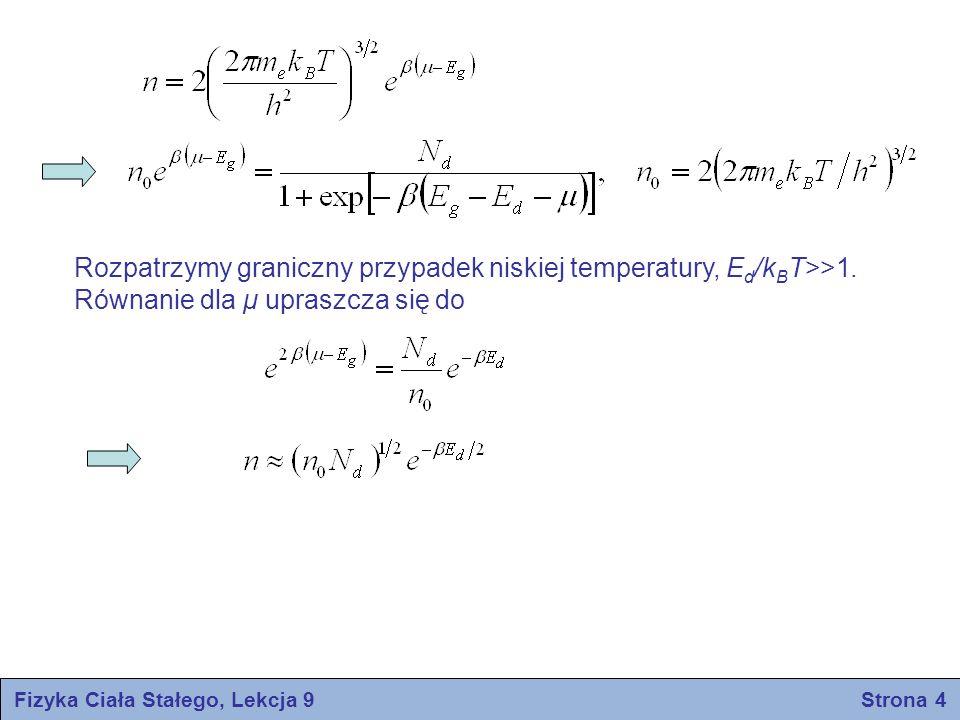 Fizyka Ciała Stałego, Lekcja 9 Strona 4 Rozpatrzymy graniczny przypadek niskiej temperatury, E d /k B T>>1. Równanie dla μ upraszcza się do