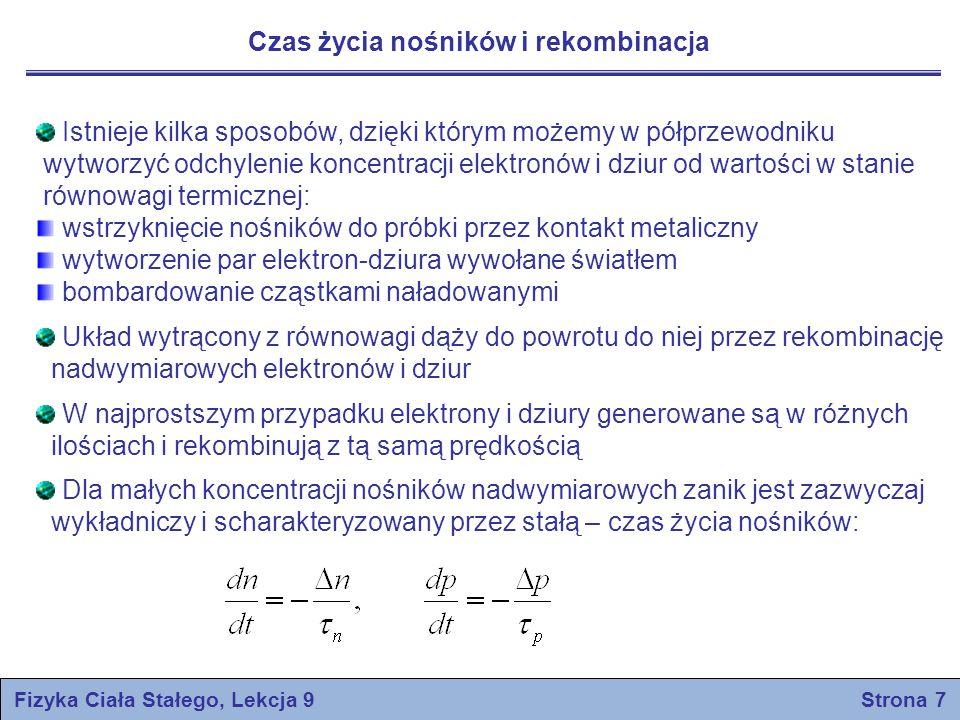 Fizyka Ciała Stałego, Lekcja 9 Strona 7 Czas życia nośników i rekombinacja Istnieje kilka sposobów, dzięki którym możemy w półprzewodniku wytworzyć od