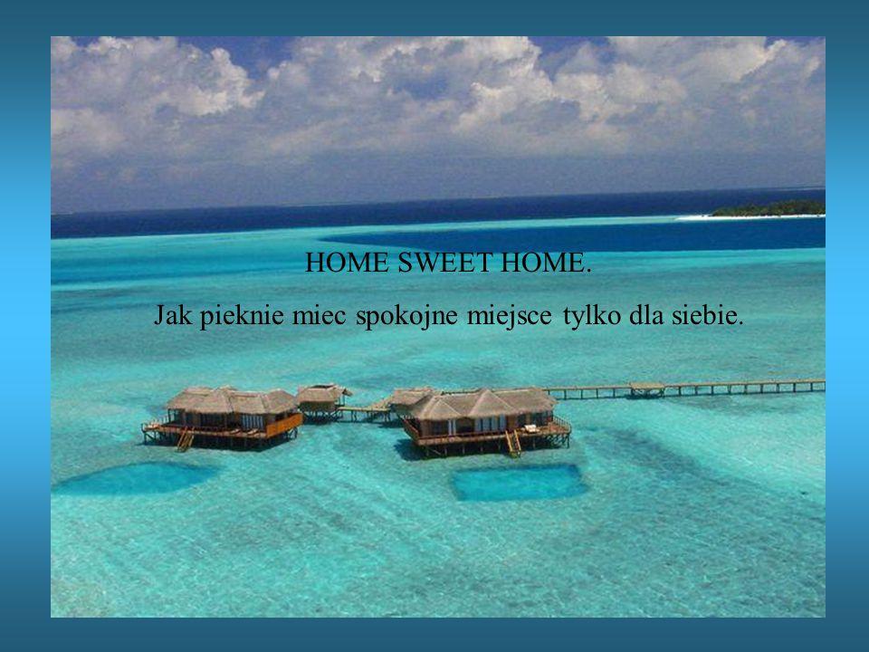 HOME SWEET HOME. Jak pieknie miec spokojne miejsce tylko dla siebie.