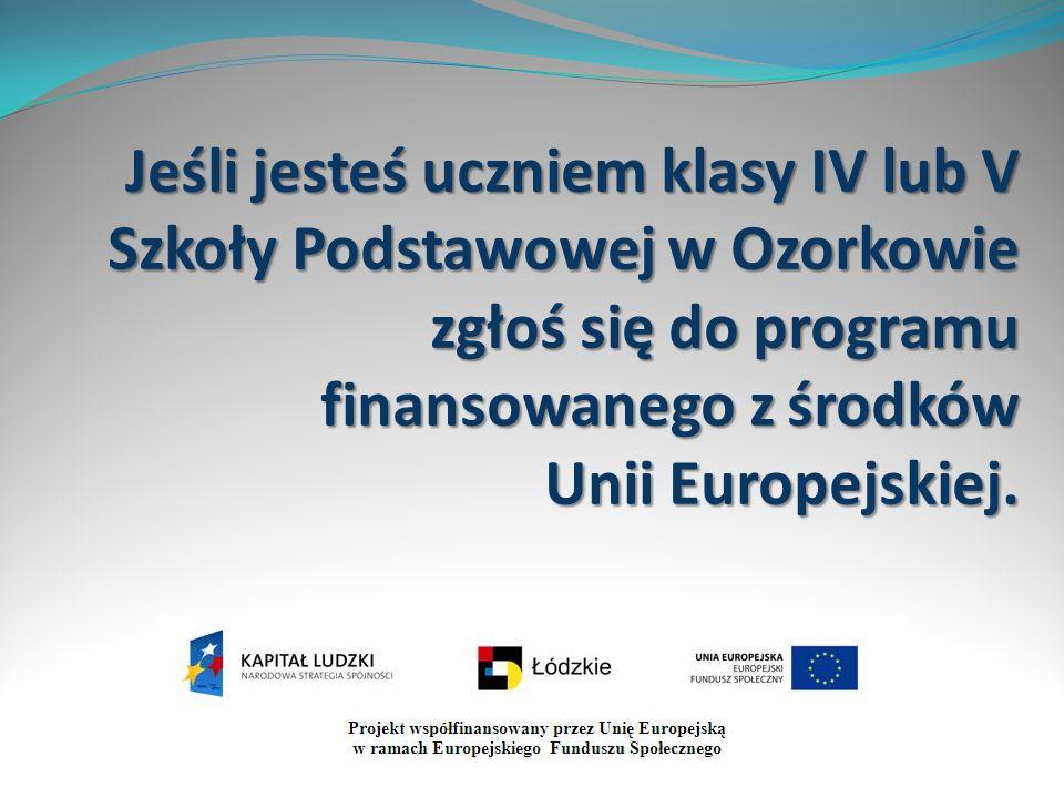Jeśli jesteś uczniem klasy IV lub V Szkoły Podstawowej w Ozorkowie zgłoś się do programu finansowanego z środków Unii Europejskiej.