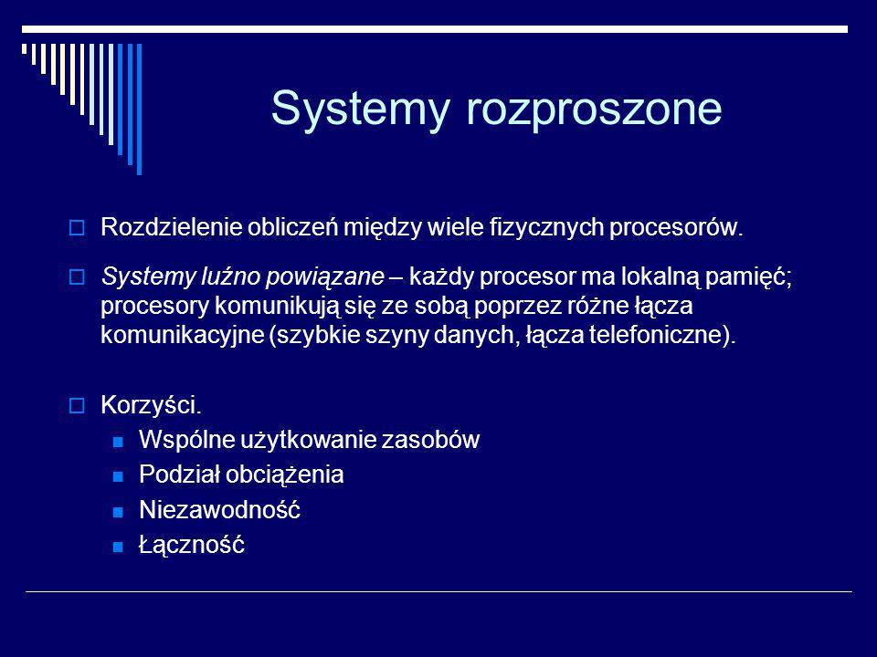 Systemy rozproszone W tworzonych ostatnio systemach komputerowych daje się zauważyć tendencja do rozdzielania obliczeń między wiele procesorów.