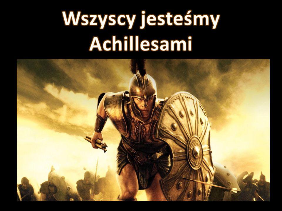 Achilles podobnie jak niektórzy ludzie pragną sławy, zwycięstwa, podziwu, rozgłosu i szacunku.