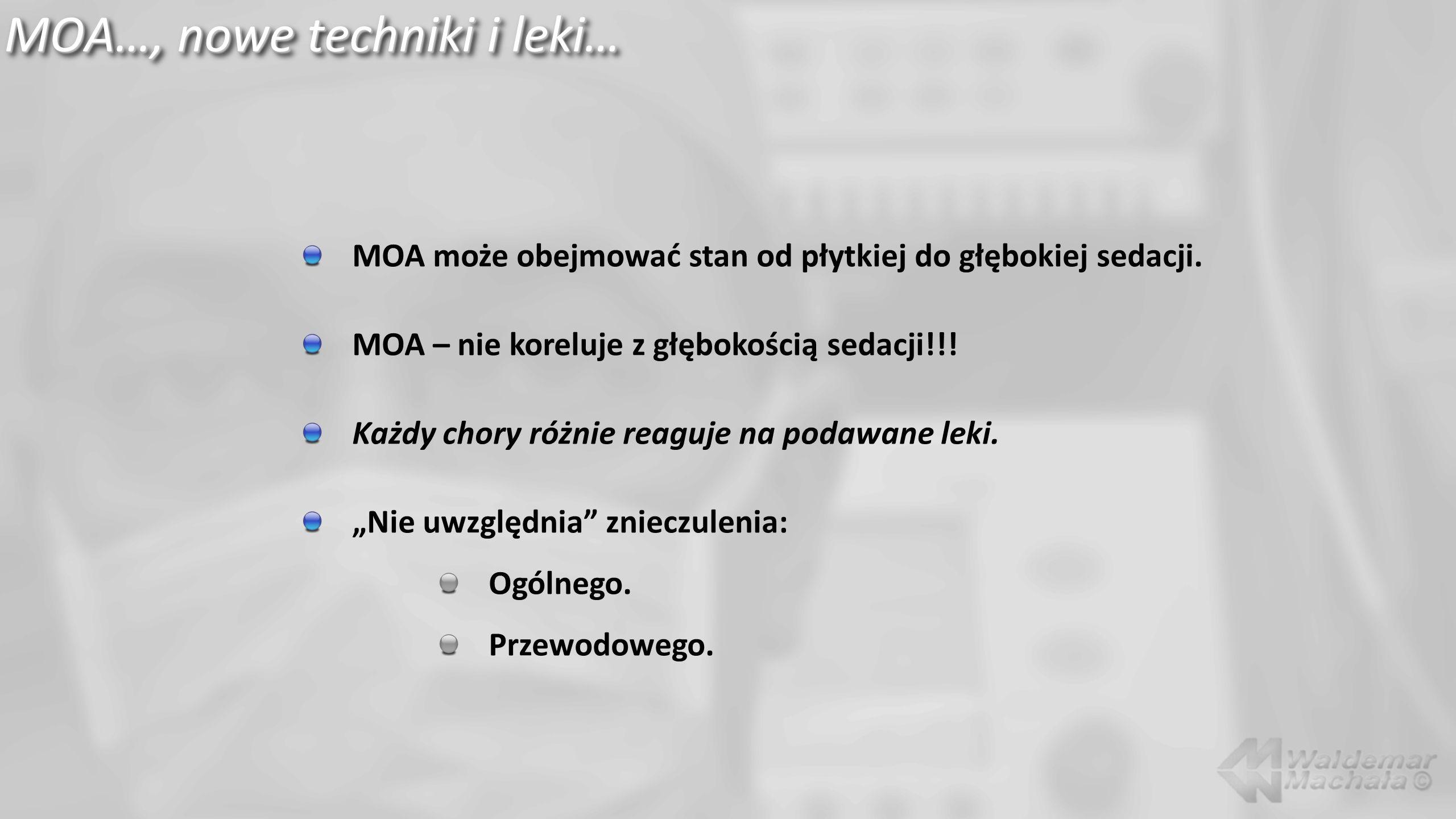 MOA…, nowe techniki i leki… MOA może obejmować stan od płytkiej do głębokiej sedacji. MOA – nie koreluje z głębokością sedacji!!! Każdy chory różnie r