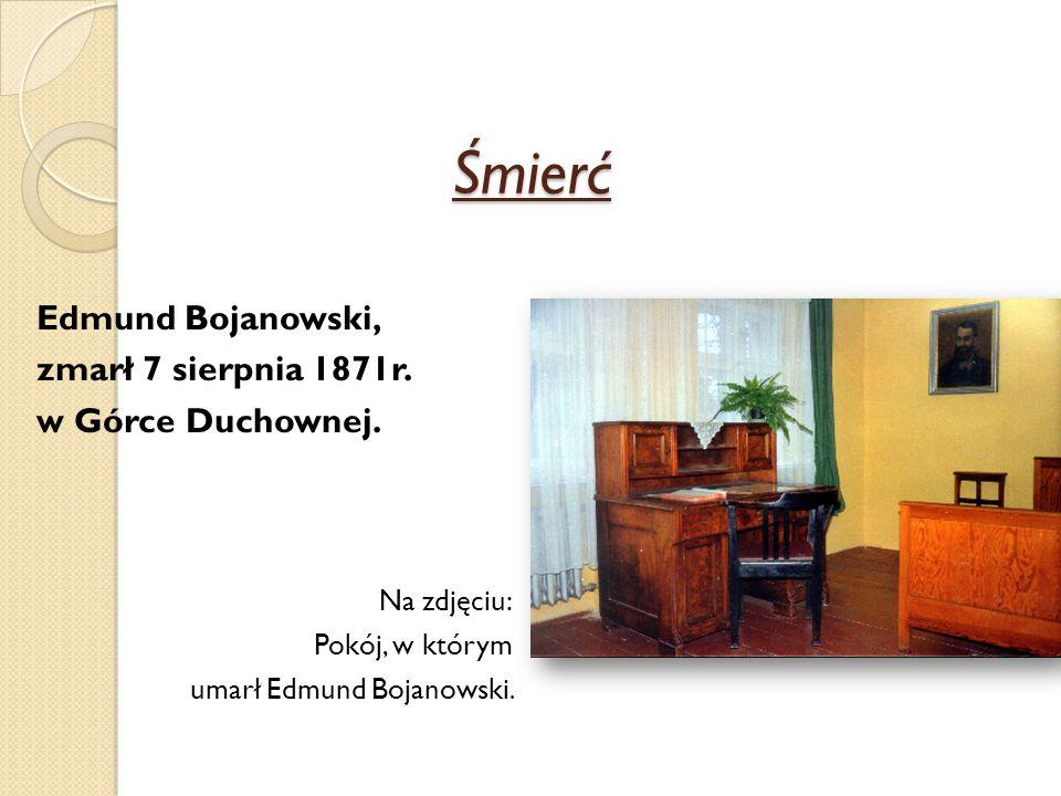 Śmierć Edmund Bojanowski, zmarł 7 sierpnia 1871r. w Górce Duchownej. Na zdjęciu: Pokój, w którym umarł Edmund Bojanowski.