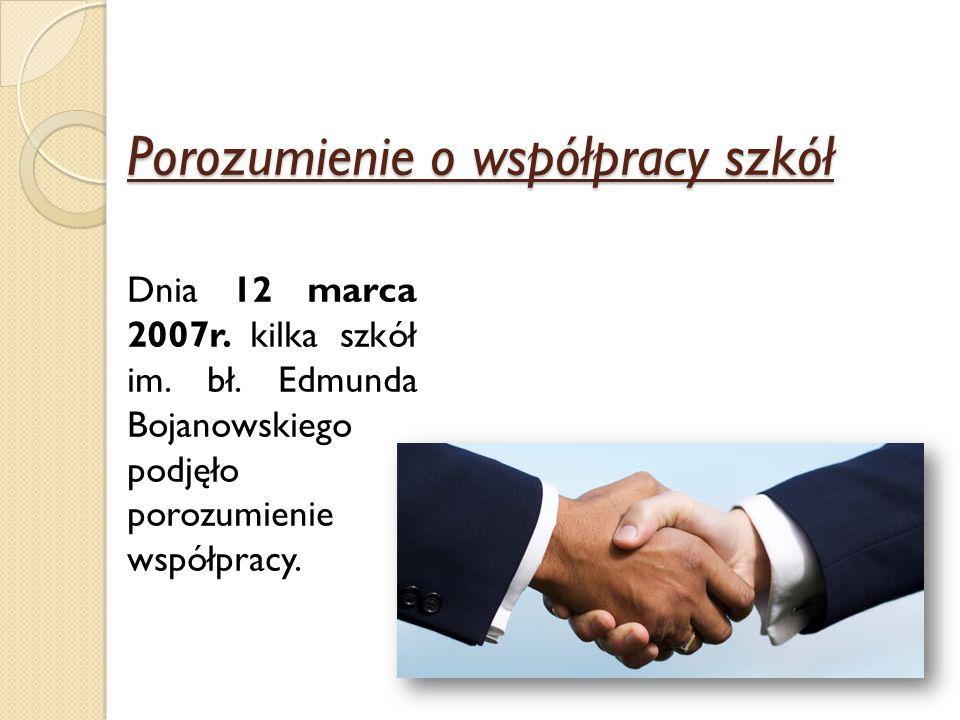 Porozumienie o współpracy szkół Dnia 12 marca 2007r. kilka szkół im. bł. Edmunda Bojanowskiego podjęło porozumienie o współpracy.