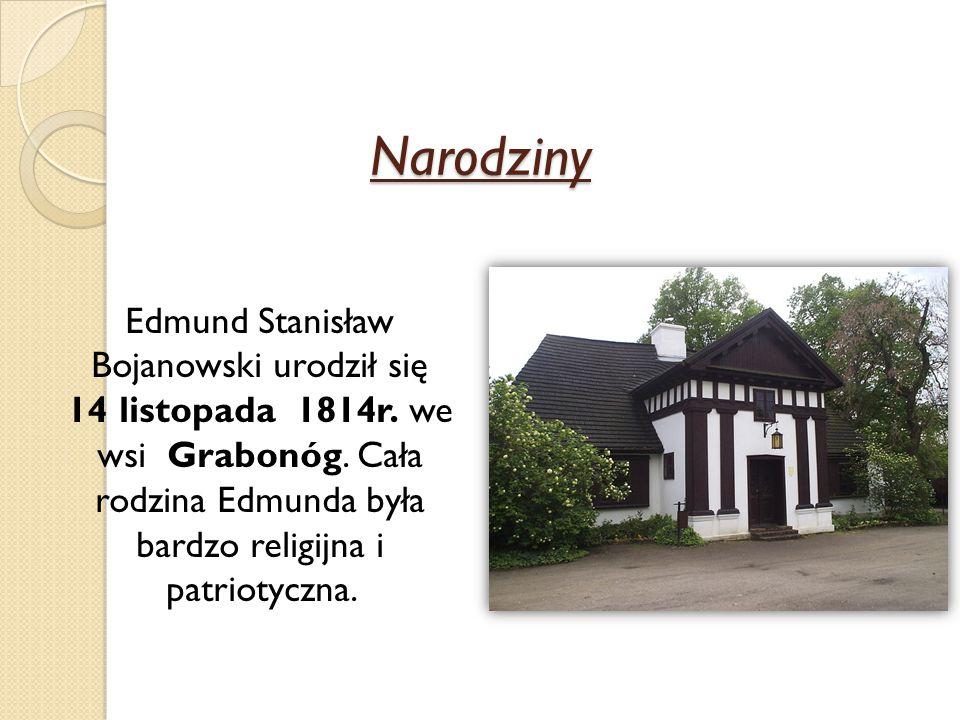 Narodziny Edmund Stanisław Bojanowski urodził się 14 listopada 1814r. we wsi Grabonóg. Cała rodzina Edmunda była bardzo religijna i patriotyczna.