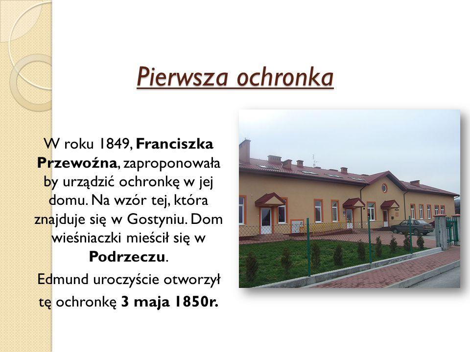 Pierwsza ochronka W roku 1849, Franciszka Przewoźna, zaproponowała by urządzić ochronkę w jej domu. Na wzór tej, która znajduje się w Gostyniu. Dom wi
