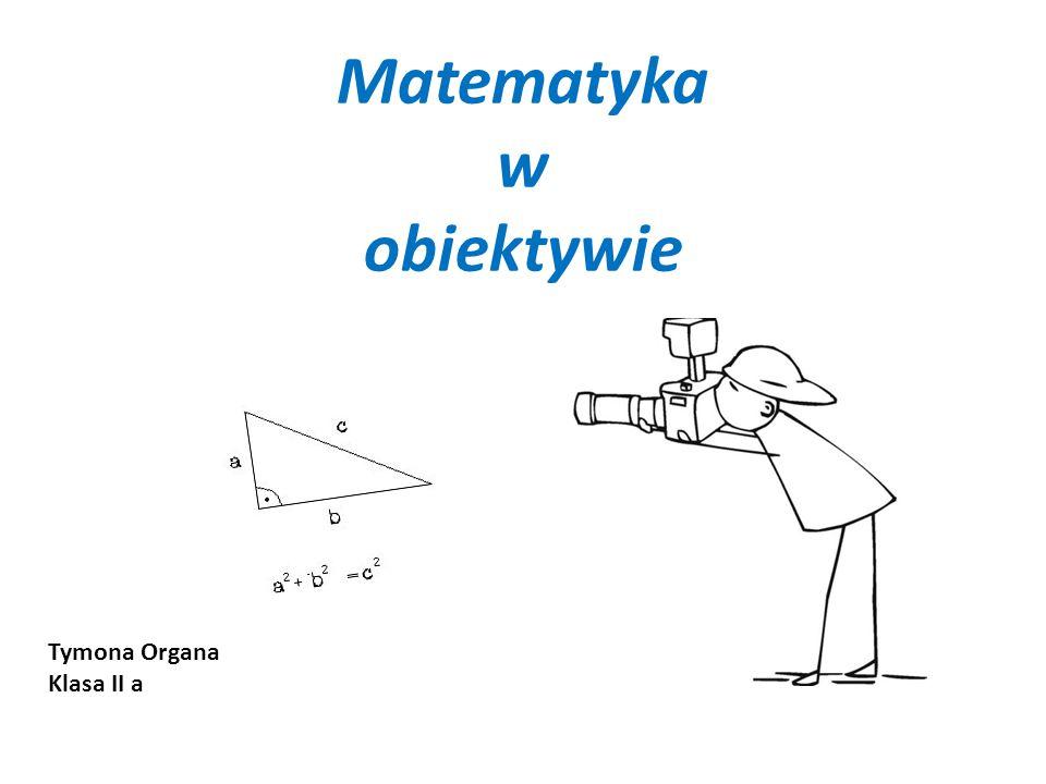 Matematyka w obiektywie Tymona Organa Klasa II a