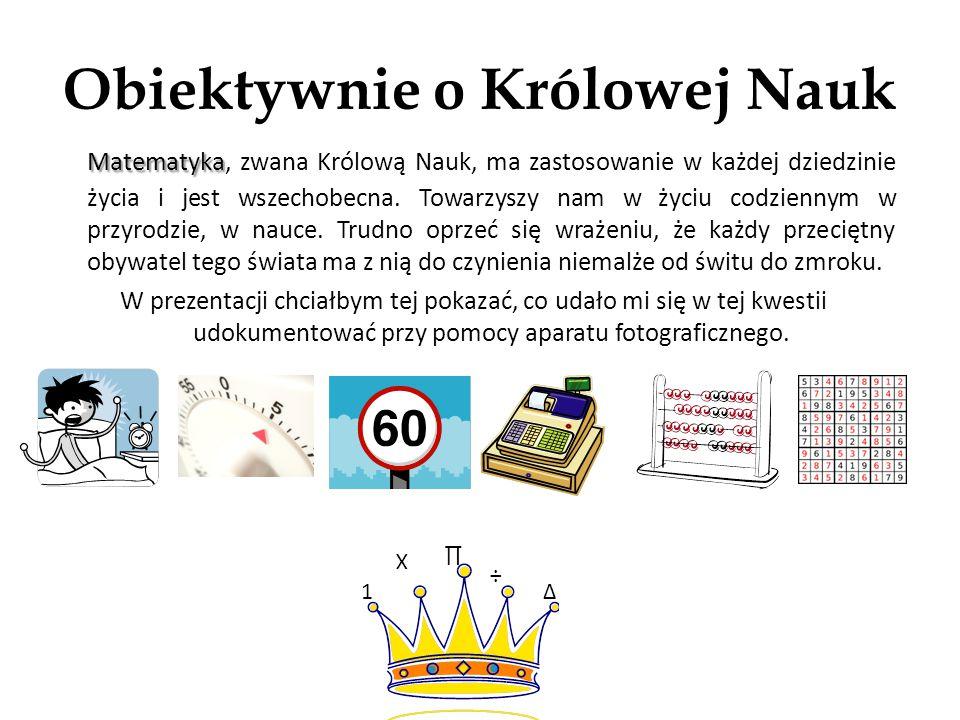 Obiektywnie o Królowej Nauk Matematyka Matematyka, zwana Królową Nauk, ma zastosowanie w każdej dziedzinie życia i jest wszechobecna.