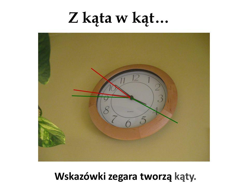 Z kąta w kąt… Wskazówki zegara tworzą kąty.