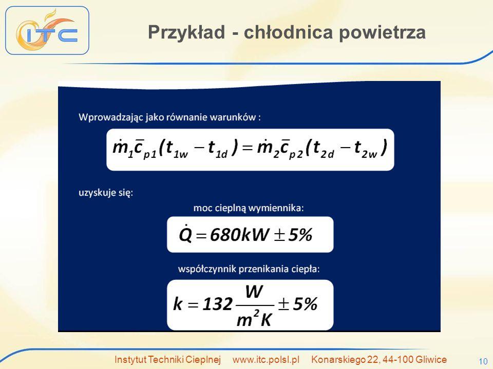 Instytut Techniki Cieplnej www.itc.polsl.pl Konarskiego 22, 44-100 Gliwice 10 Przykład - chłodnica powietrza