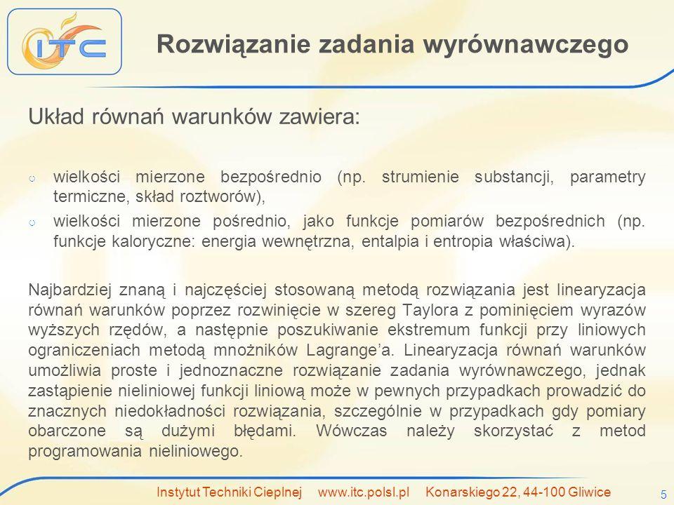 Instytut Techniki Cieplnej www.itc.polsl.pl Konarskiego 22, 44-100 Gliwice 5 Rozwiązanie zadania wyrównawczego Układ równań warunków zawiera: ○ wielkości mierzone bezpośrednio (np.