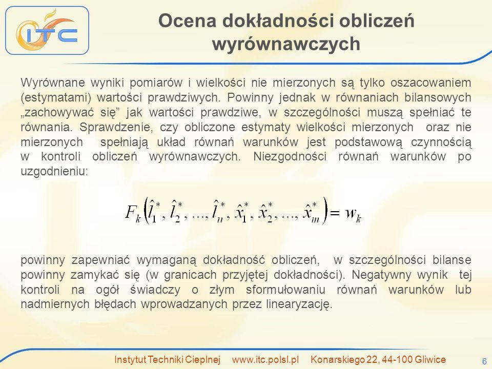 Instytut Techniki Cieplnej www.itc.polsl.pl Konarskiego 22, 44-100 Gliwice 7 Ocena dokładności pomiarów W wyniku przeprowadzenia obliczeń wyrównawczych możemy określić czy wyniki pomiarów znajdują się w obszarze jedno, dwu czy też trzysigmowym.