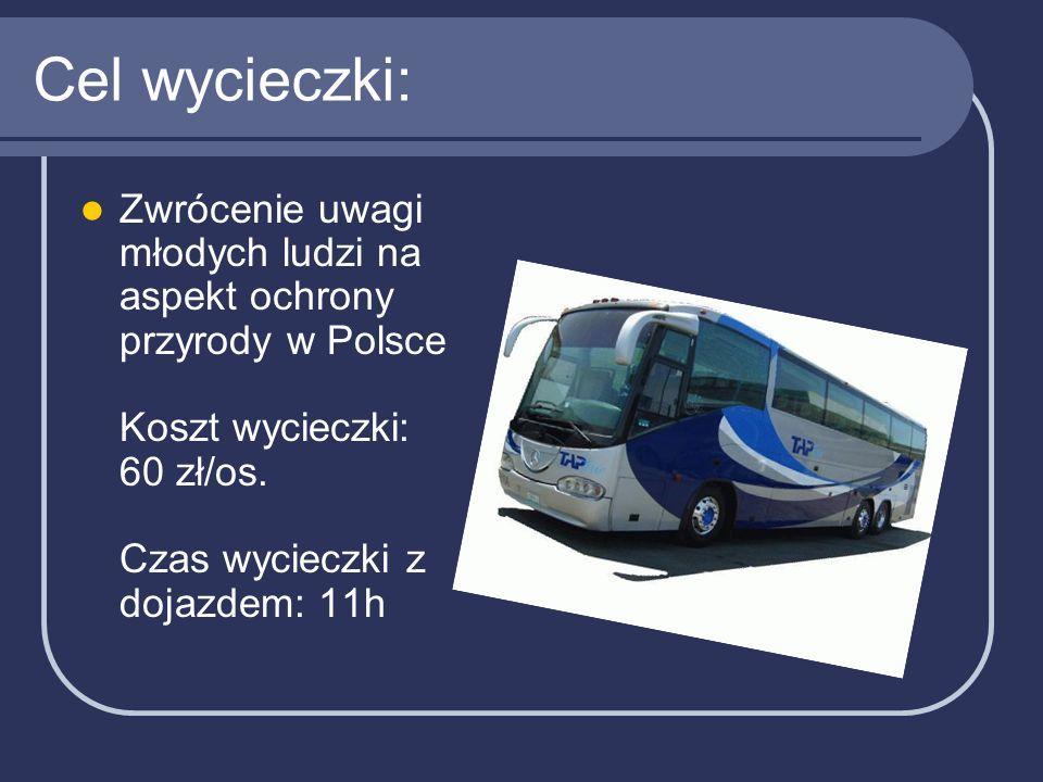 Cel wycieczki: Zwrócenie uwagi młodych ludzi na aspekt ochrony przyrody w Polsce Koszt wycieczki: 60 zł/os.