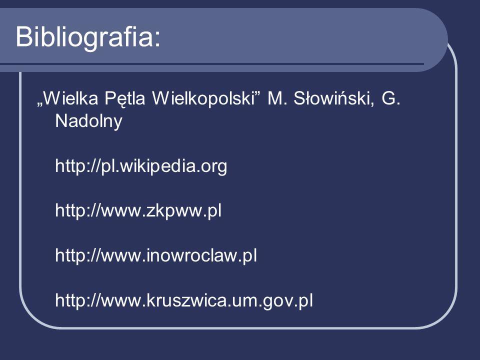 """Bibliografia: """"Wielka Pętla Wielkopolski M. Słowiński, G."""