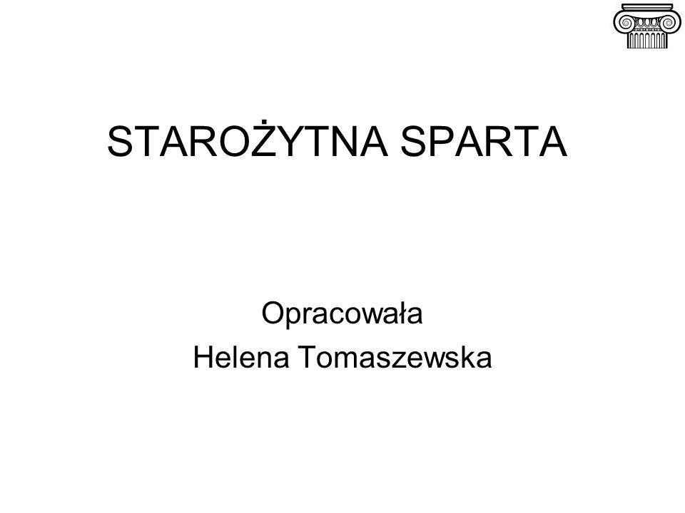 STAROŻYTNA SPARTA Opracowała Helena Tomaszewska