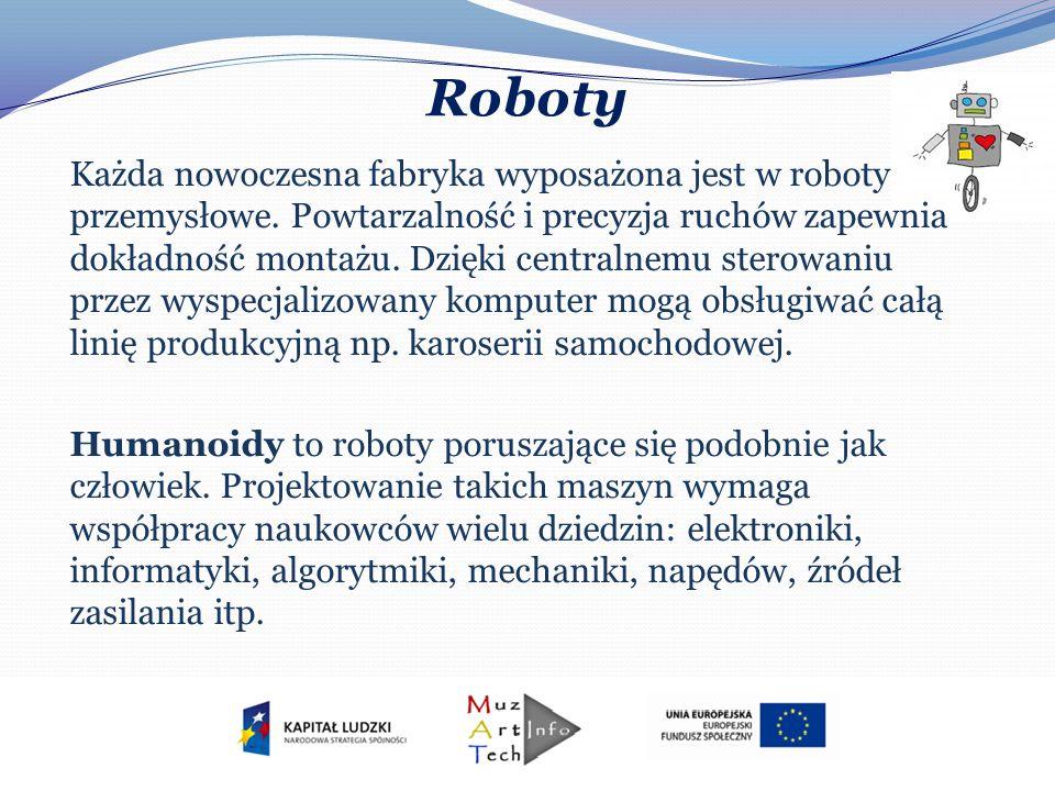 Roboty Każda nowoczesna fabryka wyposażona jest w roboty przemysłowe. Powtarzalność i precyzja ruchów zapewnia dokładność montażu. Dzięki centralnemu