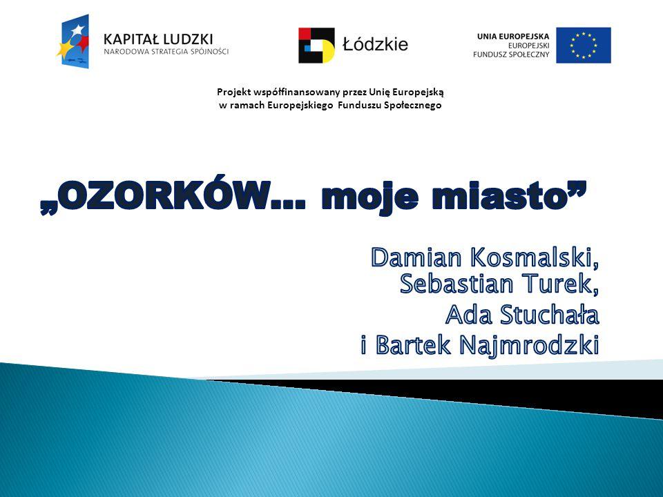 Projekt współfinansowany przez Unię Europejską w ramach Europejskiego Funduszu Społecznego W Muzeum Fabryki szukaliśmy odpowiedzi na pytanie: Dlaczego Łódź stała się potęgą przemysłu bawełnianego, a nie Ozorków.