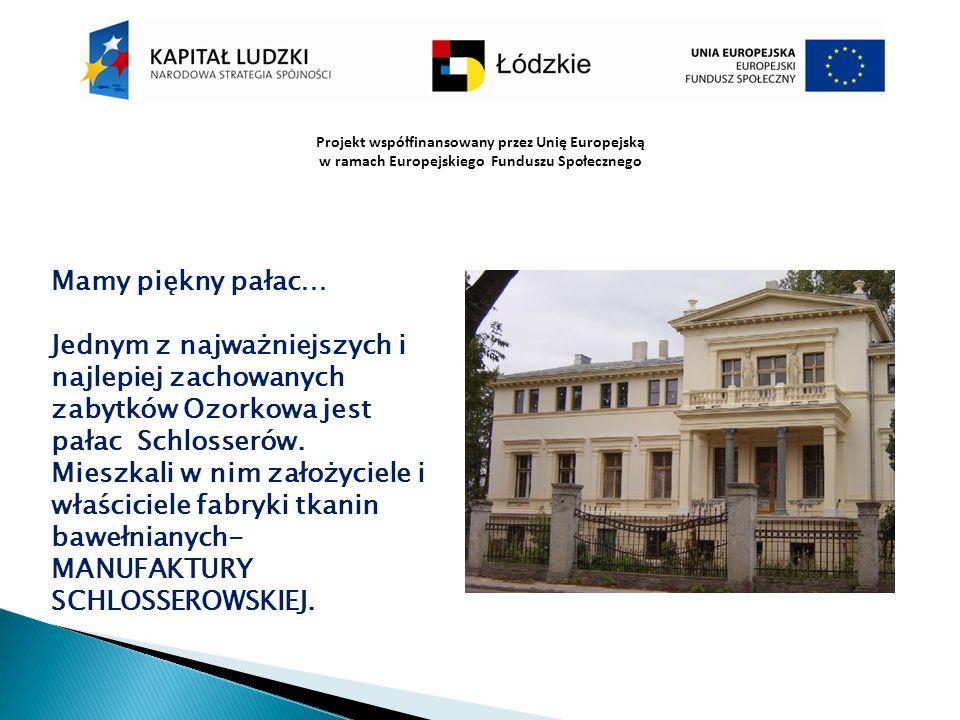 Projekt współfinansowany przez Unię Europejską w ramach Europejskiego Funduszu Społecznego Mamy piękny pałac… Jednym z najważniejszych i najlepiej zac