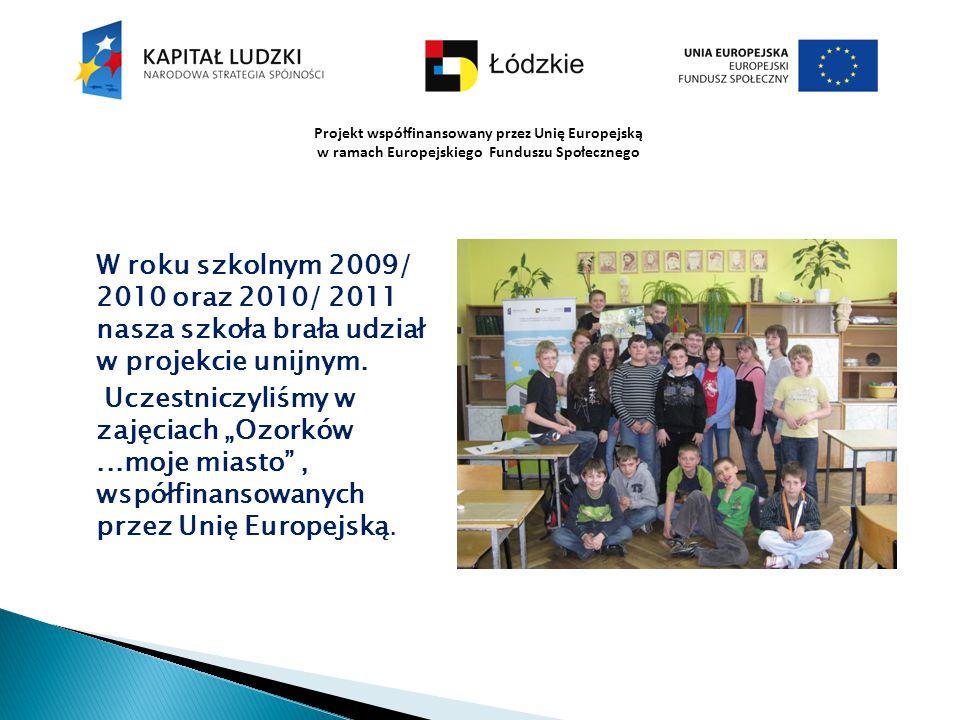 """W roku szkolnym 2009/ 2010 oraz 2010/ 2011 nasza szkoła brała udział w projekcie unijnym. Uczestniczyliśmy w zajęciach """"Ozorków...moje miasto"""", współf"""