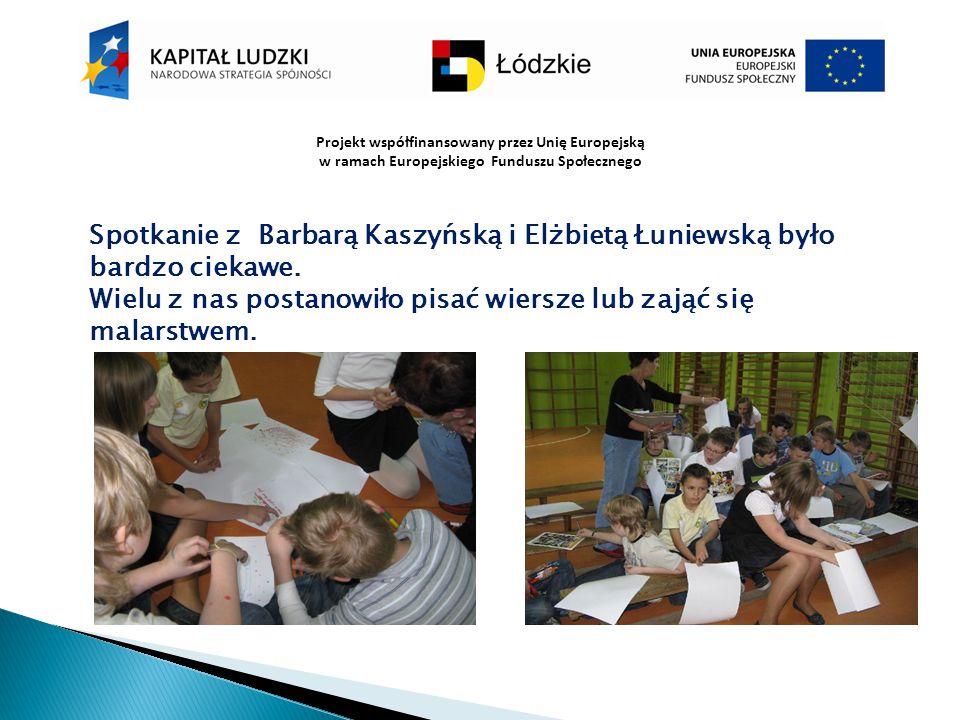 Spotkanie z Barbarą Kaszyńską i Elżbietą Łuniewską było bardzo ciekawe. Wielu z nas postanowiło pisać wiersze lub zająć się malarstwem. Projekt współf