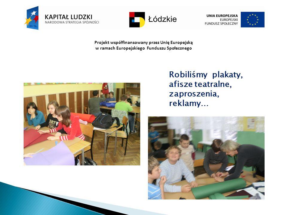 Projekt współfinansowany przez Unię Europejską w ramach Europejskiego Funduszu Społecznego Robiliśmy plakaty, afisze teatralne, zaproszenia, reklamy…