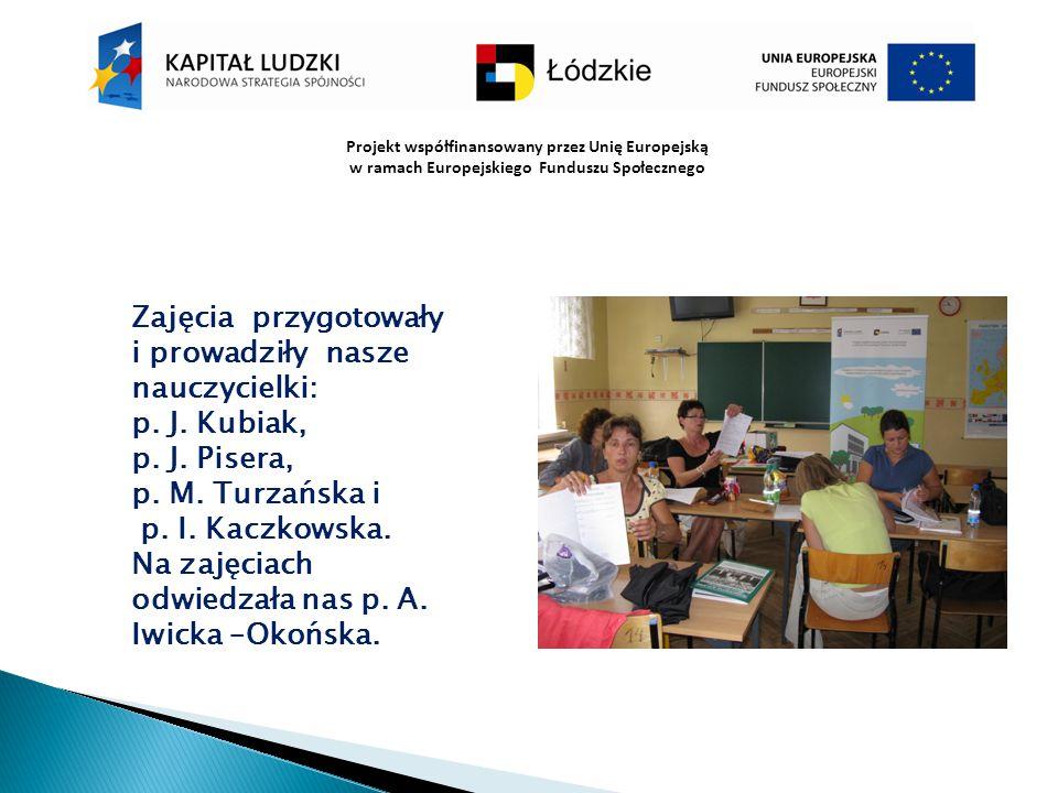 Projekt współfinansowany przez Unię Europejską w ramach Europejskiego Funduszu Społecznego Zajęcia przygotowały i prowadziły nasze nauczycielki: p. J.