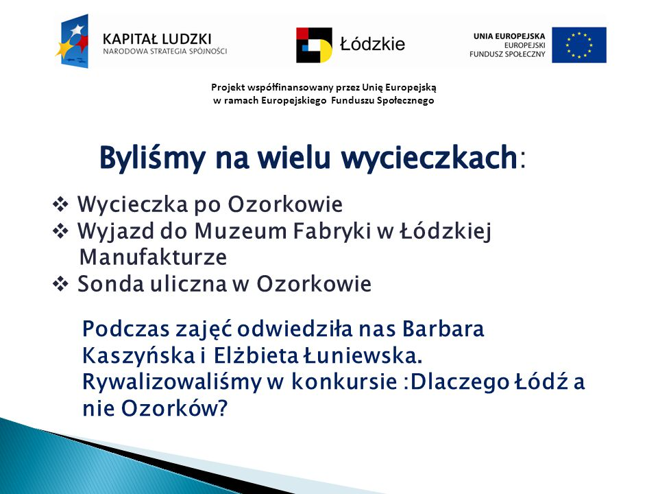  Wycieczka po Ozorkowie  Wyjazd do Muzeum Fabryki w Łódzkiej Manufakturze  Sonda uliczna w Ozorkowie Podczas zajęć odwiedziła nas Barbara Kaszyńska