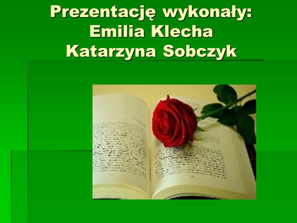 Prezentację wykonały: Emilia Klecha Katarzyna Sobczyk