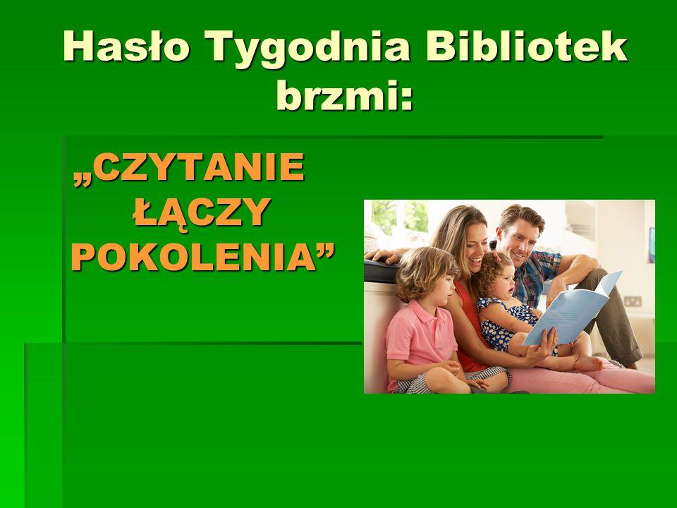 """Hasło Tygodnia Bibliotek brzmi: """"CZYTANIE ŁĄCZY POKOLENIA"""