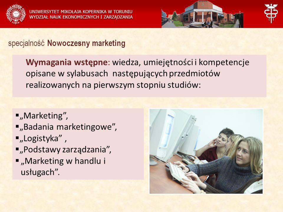 """Zarządzanie Wymagania wstępne: wiedza, umiejętności i kompetencje opisane w sylabusach następujących przedmiotów realizowanych na pierwszym stopniu studiów: specjalność Nowoczesny marketing  """"Marketing ,  """"Badania marketingowe ,  """"Logistyka ,  """"Podstawy zarządzania ,  """"Marketing w handlu i usługach ."""