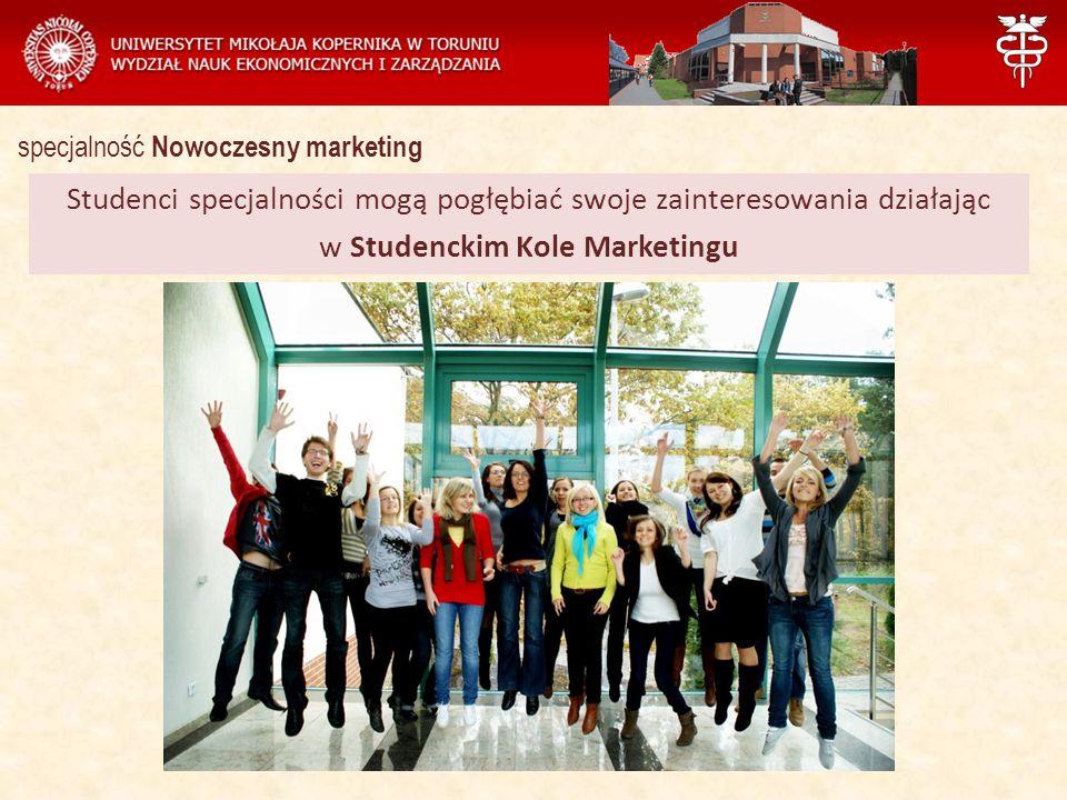 Zarządzanie Studenci specjalności mogą pogłębiać swoje zainteresowania działając w Studenckim Kole Marketingu specjalność Nowoczesny marketing