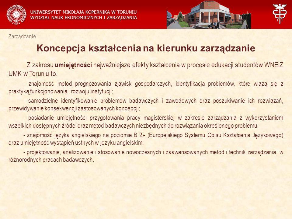 Zarządzanie Z zakresu umiejętności najważniejsze efekty kształcenia w procesie edukacji studentów WNEiZ UMK w Toruniu to : - znajomość metod prognozow