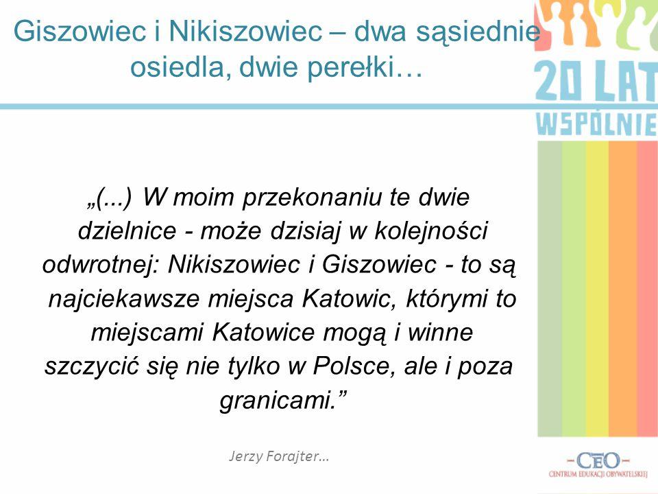 """Jerzy Forajter… """"(...) W moim przekonaniu te dwie dzielnice - może dzisiaj w kolejności odwrotnej: Nikiszowiec i Giszowiec - to są najciekawsze miejsc"""