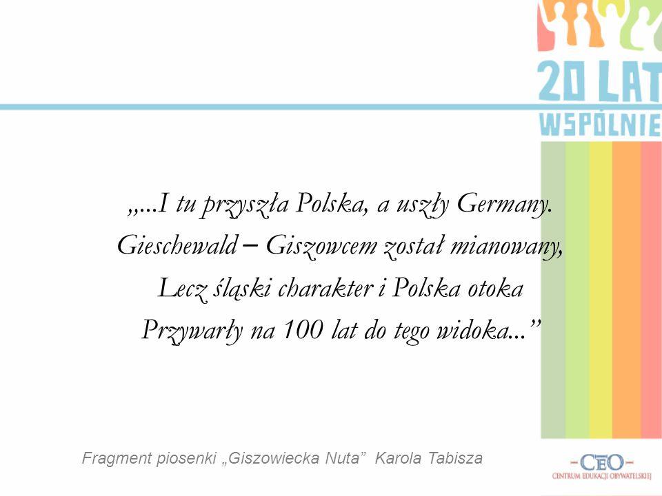 """Fragment piosenki """"Giszowiecka Nuta"""" Karola Tabisza """"...I tu przyszła Polska, a uszły Germany. Gieschewald – Giszowcem został mianowany, Lecz śląski c"""