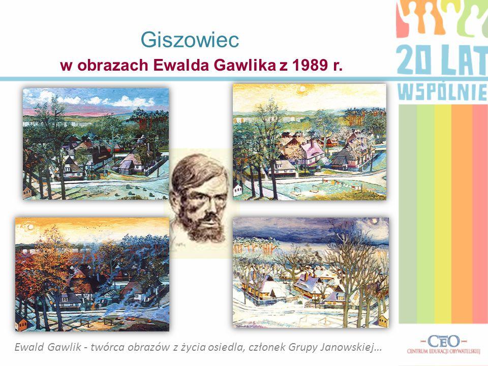 Giszowiec w obrazach Ewalda Gawlika z 1989 r. Ewald Gawlik - twórca obrazów z życia osiedla, członek Grupy Janowskiej…