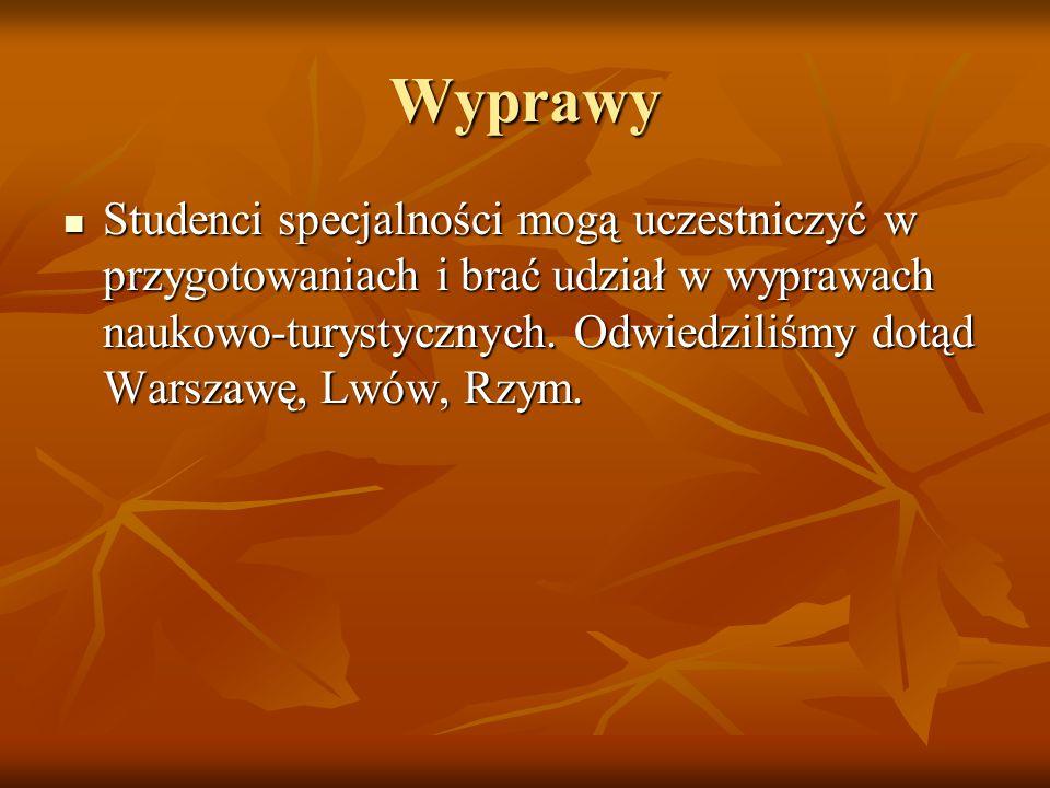 Wyprawy Studenci specjalności mogą uczestniczyć w przygotowaniach i brać udział w wyprawach naukowo-turystycznych. Odwiedziliśmy dotąd Warszawę, Lwów,