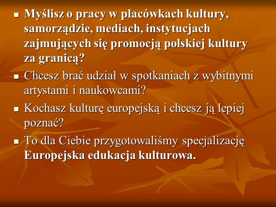 Myślisz o pracy w placówkach kultury, samorządzie, mediach, instytucjach zajmujących się promocją polskiej kultury za granicą.