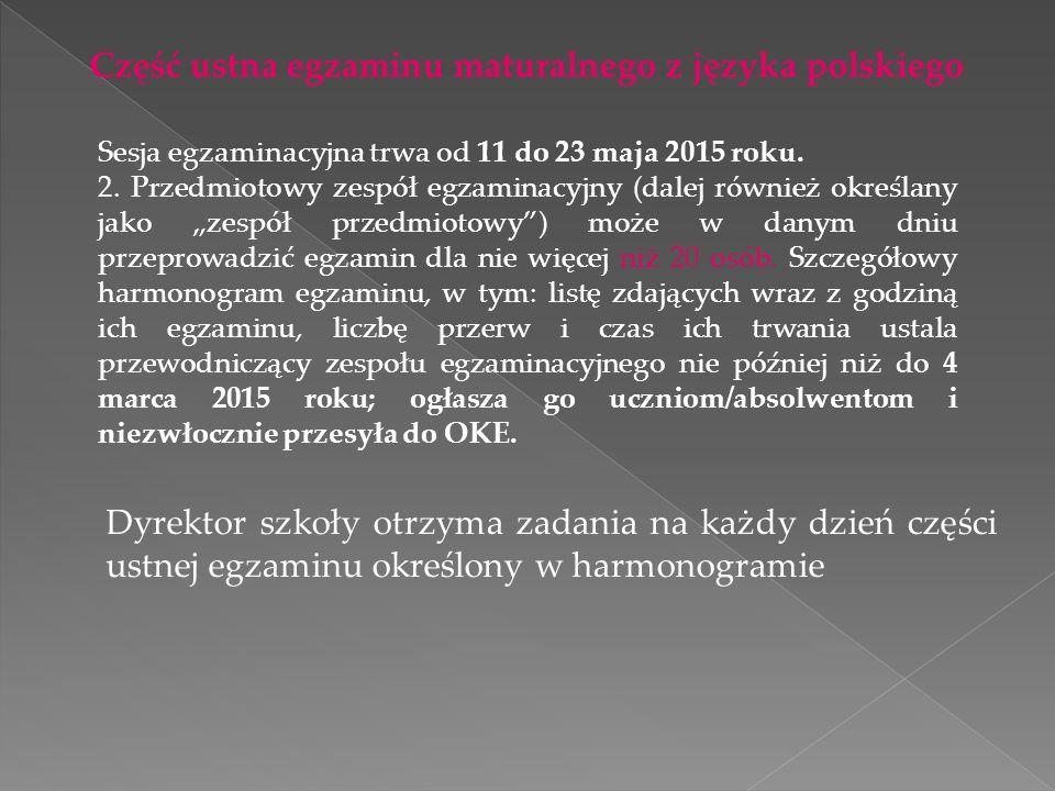 Część ustna egzaminu maturalnego z języka polskiego Sesja egzaminacyjna trwa od 11 do 23 maja 2015 roku. 2. Przedmiotowy zespół egzaminacyjny (dalej r
