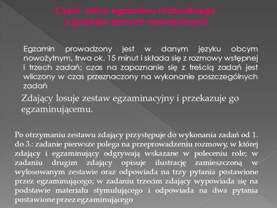Część ustna egzaminu maturalnego z języków obcych nowożytnych Egzamin prowadzony jest w danym języku obcym nowożytnym, trwa ok. 15 minut i składa się