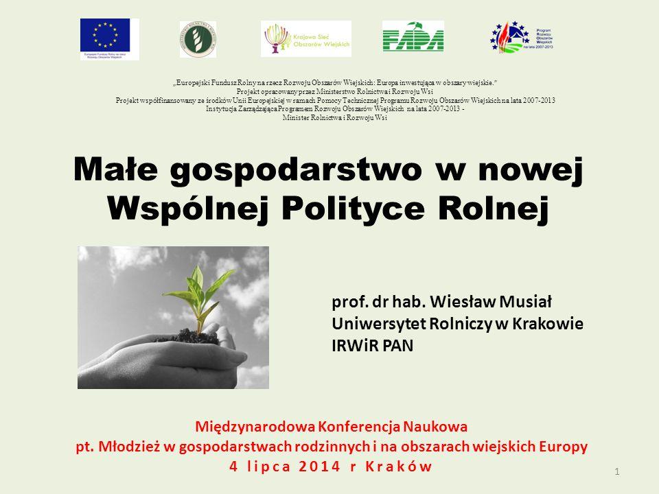 1 Małe gospodarstwo w nowej Wspólnej Polityce Rolnej prof.