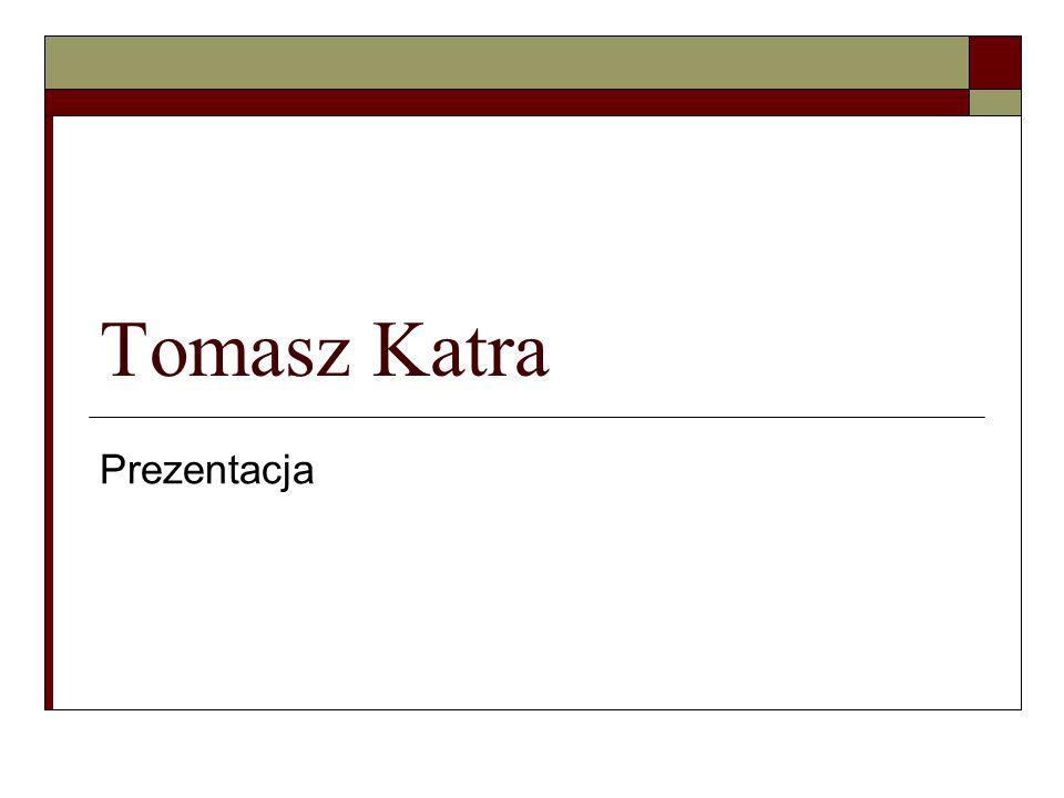 Tomasz Katra Prezentacja