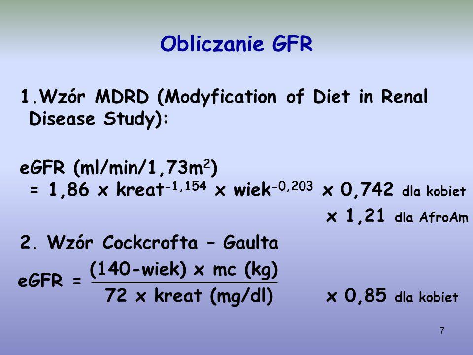 7 1.Wzór MDRD (Modyfication of Diet in Renal Disease Study): eGFR (ml/min/1,73m 2 ) = 1,86 x kreat -1,154 x wiek -0,203 x 0,742 dla kobiet x 1,21 dla