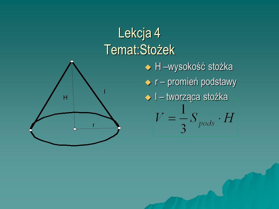 Lekcja 4 Temat:Stożek  H –wysokość stożka  r – promień podstawy  l – tworząca stożka