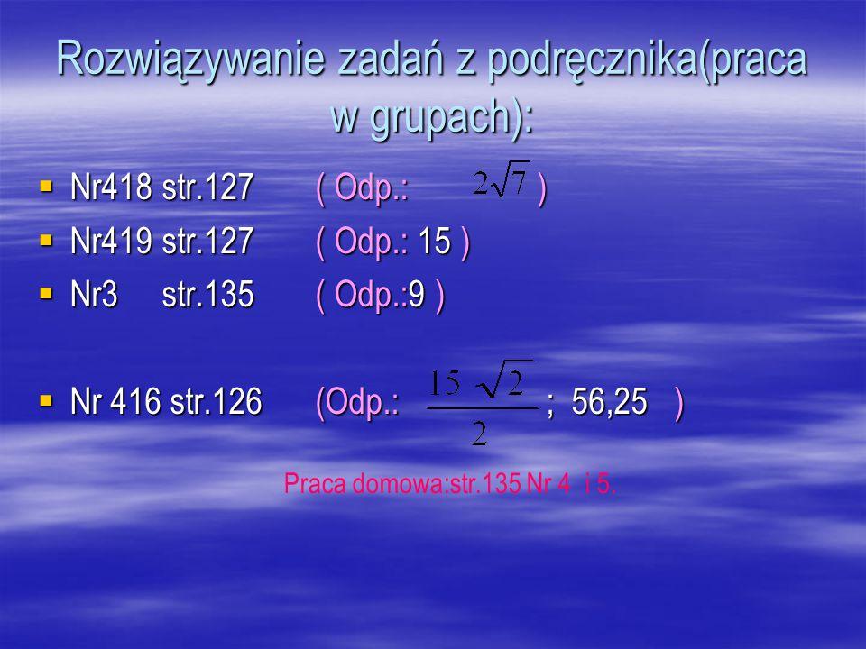 Rozwiązywanie zadań z podręcznika(praca w grupach):  Nr418 str.127 ( Odp.: )  Nr419 str.127 ( Odp.: 15 )  Nr3 str.135 ( Odp.:9 )  Nr 416 str.126 (