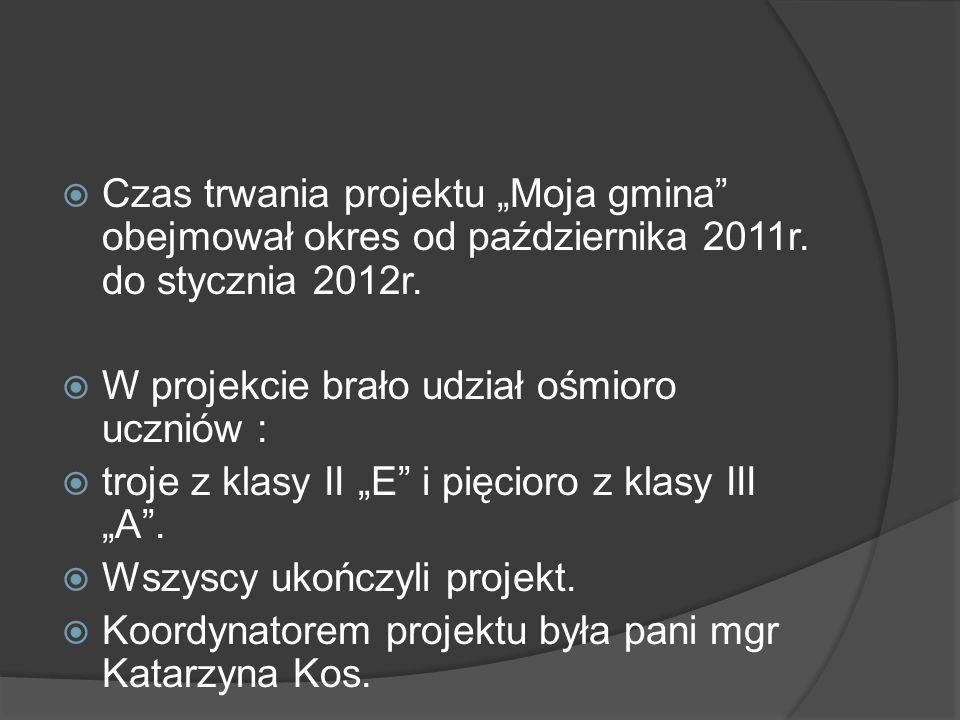 """ Czas trwania projektu """"Moja gmina"""" obejmował okres od października 2011r. do stycznia 2012r.  W projekcie brało udział ośmioro uczniów :  troje z"""